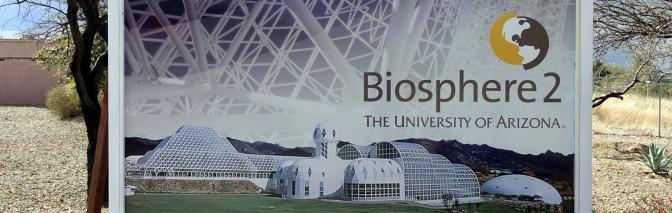 Biosphere 2 ~ Oracle, Arizona