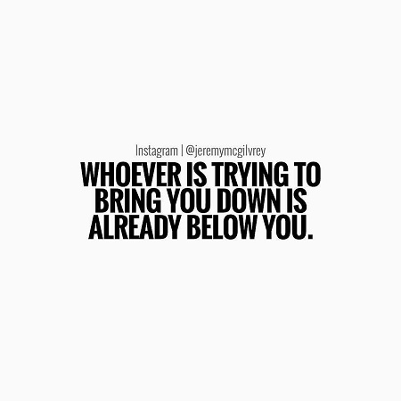 Whoever is trying to bring you down is already below you – Jeremy Mcgilvrey